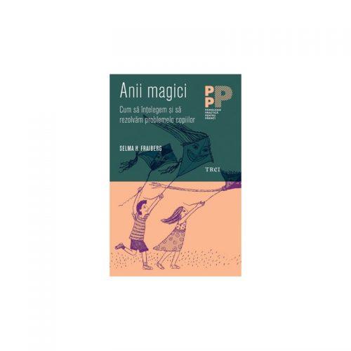Anii magici: Cum sa intelegem si sa rezolvam problemele copiilor (ed. tiparita)