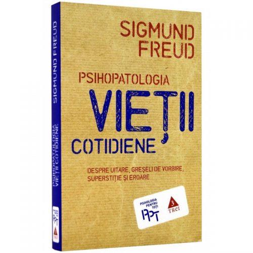 Psihopatologia vietii cotidiene: Despre uitare, greseala de vorbire, superstitie si eroare (ed. tiparita)