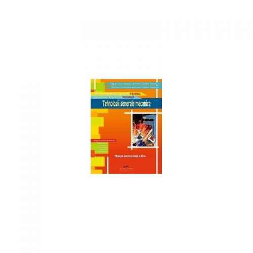 Tehnologii generale mecanice: Manual clasa a IX-a (ed. tiparita)