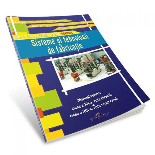 Sisteme si tehnologii de fabricatie: Manual pentru clasa a XII-a ruta directa, clasa a XIII-a ruta progresiva (ed. tiparita)