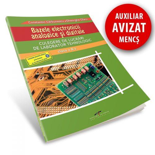 Bazele electronicii analogice si digitale: Culegere de lucrari de laborator tehnologic pentru clasa a X-a (ed. tiparita)