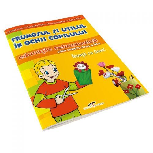 Frumosul si utilul in ochii copilului: Educatie tehnologica, caiet pentru clasa a III-a (ed. tiparita)