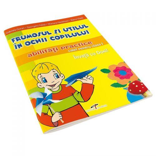 Frumosul si utilul in ochii copilului: Abilitati practice, caiet pentru clasa I (ed. tiparita)