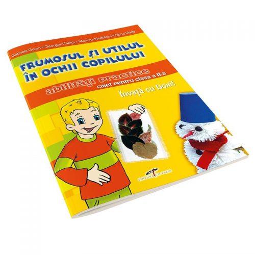 Frumosul si utilul in ochii copilului: Abilitati practice, caiet pentru clasa a II-a (ed. tiparita)