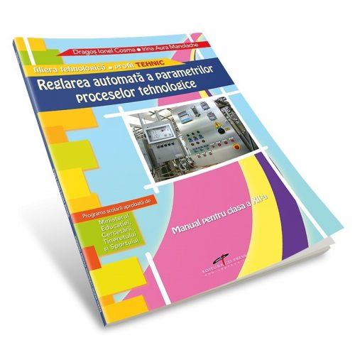 Reglarea automata a parametrilor proceselor tehnologice: Manual pentru clasa a XII-a (ed. tiparita)