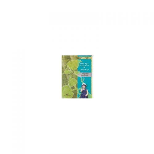 Educatie ecologica in gradinita: Ghid pentru educatoare (ed. tiparita)