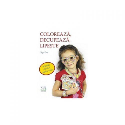 Coloreaza, decupeaza, lipeste! (ed. tiparita)