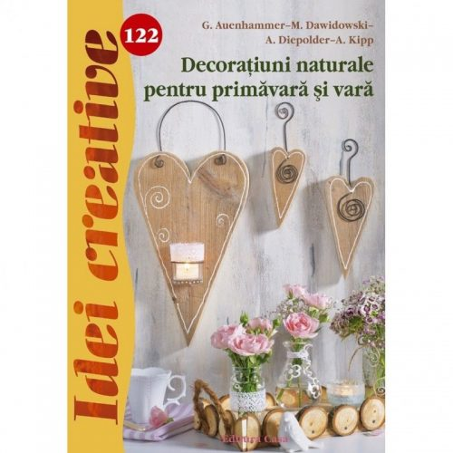 Decoratiuni naturale pentru primavara si vara, vol. 122 (ed. tiparita)