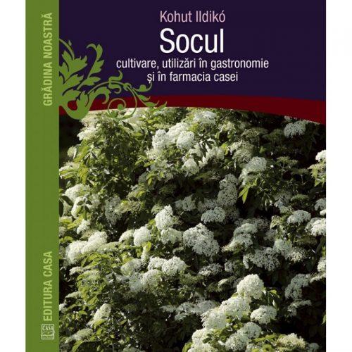 Socul: Cultivare, utilizari in gastronomie si in farmacia casei (ed. tiparita)