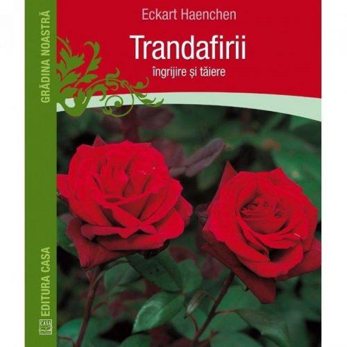 Trandafirii: Ingrijire si taiere (ed. tiparita)