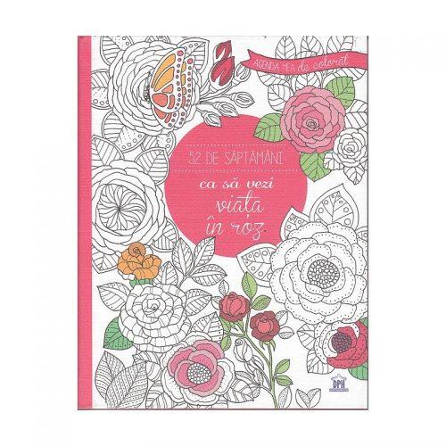 52 de saptamani ca sa vezi viata in roz (ed. tiparita)