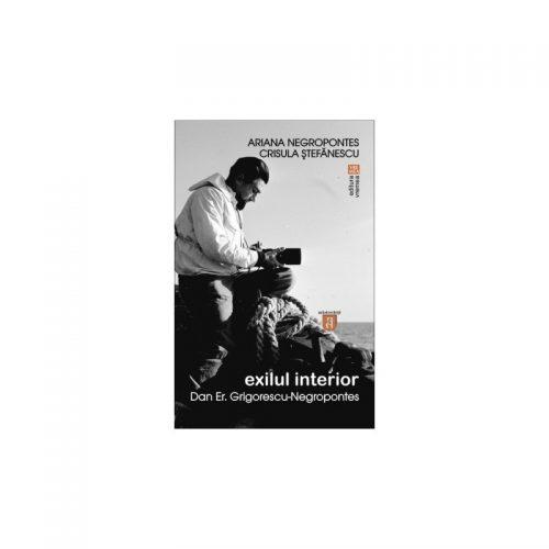 Exilul interior: Dan Er. Grigorescu-Negropontes (ed. tiparita)