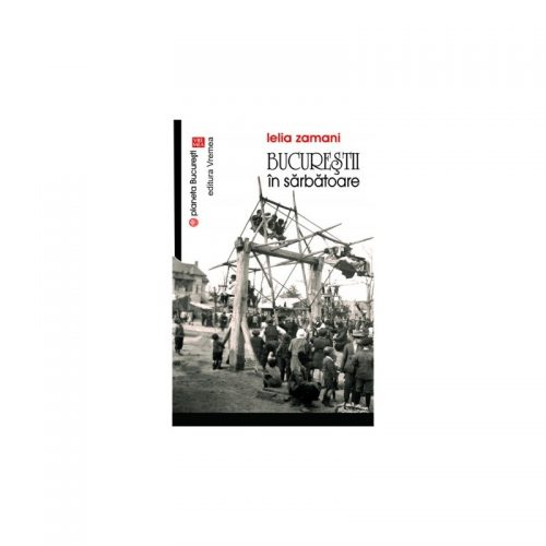 Bucurestii in sarbatoare (ed. tiparita)
