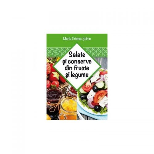 Salate si conserve din fructe si legume (ed. tiparita)