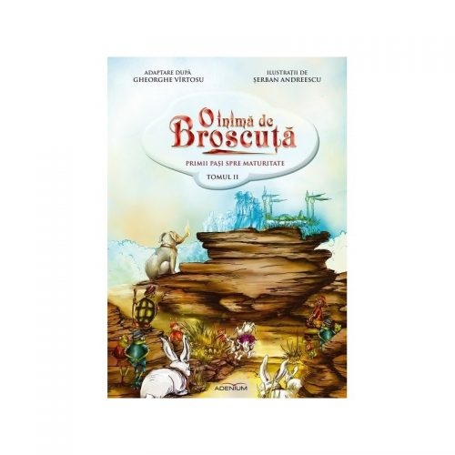 O inima de Broscuta: Primii pasi spre maturitate, tomul 2 (ed. tiparita)