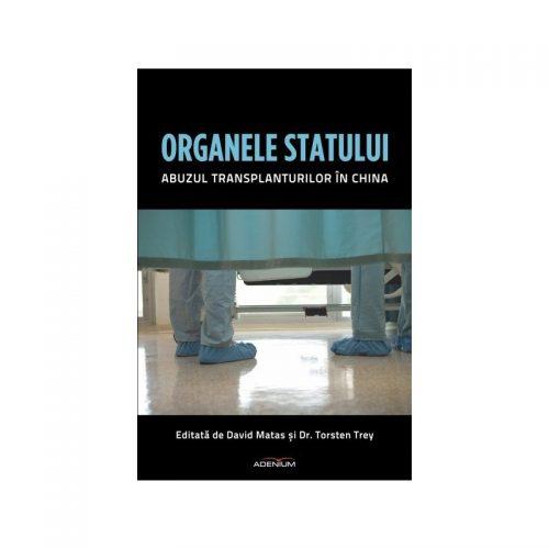 Organele Statului: Abuzul transplanturilor in China (ed. tiparita)