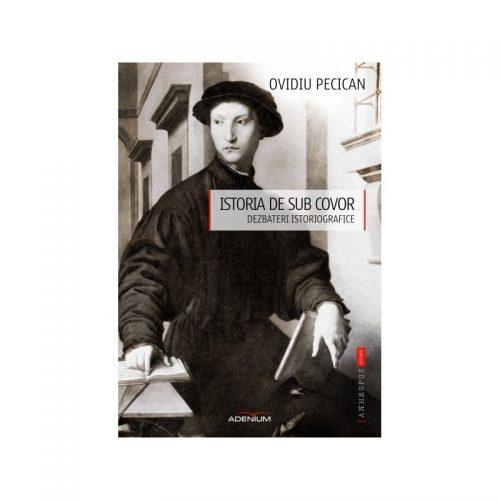 Istoria de sub covor. Dezbateri istoriografice (ed. tiparita)