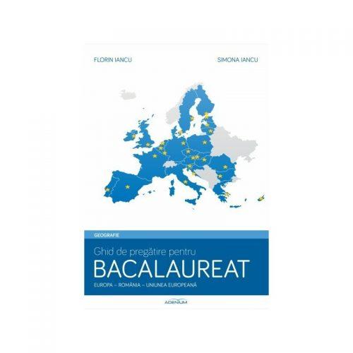 Geografie: Ghid de pregatire pentru bacalaureat. Europa-Romania-UE (ed. tiparita)