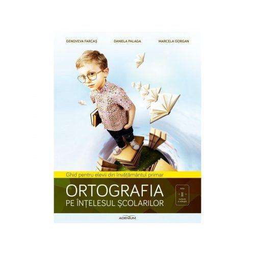Ortografia pe intelesul scolarilor: Ghid pentru elevii din invatamantul primar (ed. tiparita)