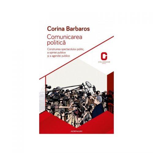 Comunicarea politica: Construirea spectacolului politic, a opiniei publice si a agendei publice (ed. tiparita)