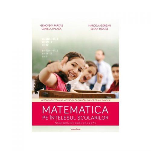 Matematica pe intelesul scolarilor: Metode de rezolvare a exercitiilor si problemelor de matematica (ed. tiparita)