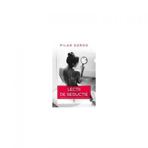 Lectii de seductie: o reflectie profunda, din perspectiva celei mai intime fatete personale (ed. tiparita)
