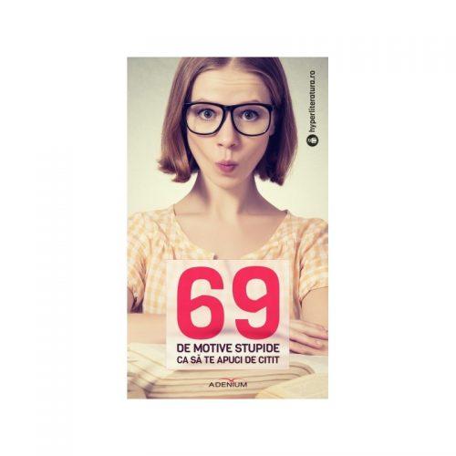 69 de motive stupide ca sa te apuci de citit (ed. tiparita)