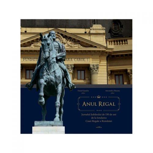 Anul Regal: Jurnalul Jubileului de 150 de ani de la fondarea Casei Regale a Romaniei (ed. tiparita)