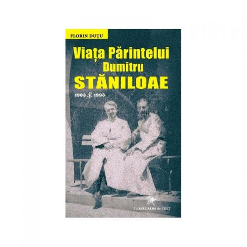 Viata Parintelui Dumitru Staniloae, 1903-1993 (ed. tiparita)