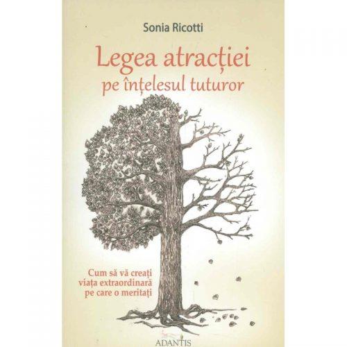 Legea atractiei pe intelesul tuturor: Cum sa va creati viata extraordinara pe care o meritati (ed. tiparita)