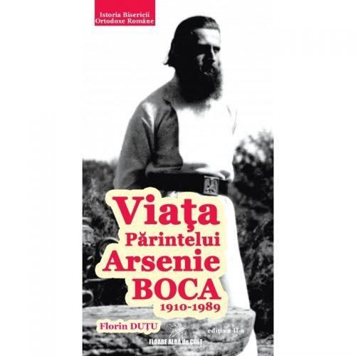 Viata Parintelui Arsenie Boca, 1910-1989 (ed. tiparita)