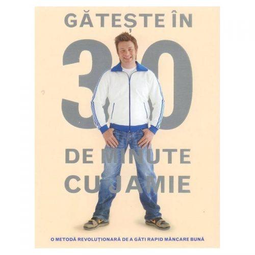 Gateste in 30 de minute cu Jamie: O metoda revolutionara de a gati rapid mancare buna (ed. tiparita)