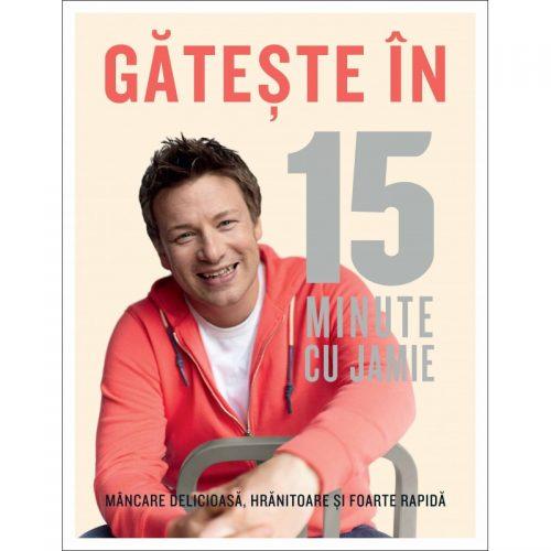 Gateste in 15 minute cu Jamie: Mancare delicioasa, hranitoare si foarte rapida (ed. tiparita)