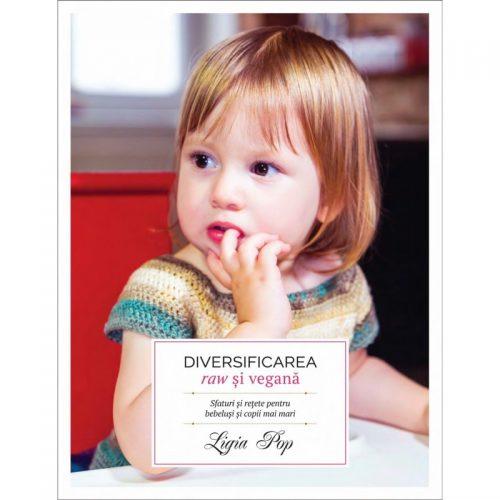 Diversificarea raw si vegana: Sfaturi si retete pentru bebelusi si copii mai mari (ed. tiparita)
