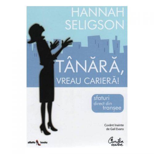 Tanara, vreau cariera!: Sffaturi direct din transee (ed. tiparita)