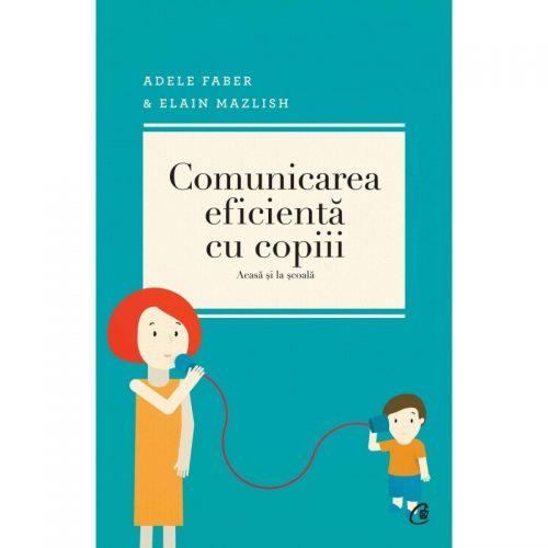 Comunicarea eficienta cu copiii acasa si la scoala (ed. tiparita)