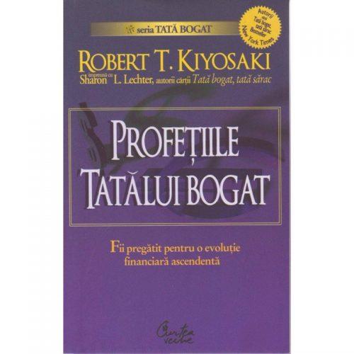Profetiile tatalui bogat: Fii pregatit pentru o evolutie financiara ascendenta - CV (ed. tiparita)