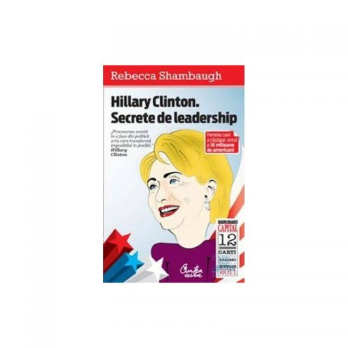 Hillary Clinton. Secrete de leadership (ed. tiparita)