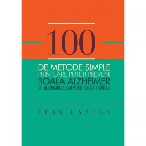 100 de metode simple prin care puteti preveni boala Alzheimer si tulburarile de memorie asociate varstei (ed. tiparita)