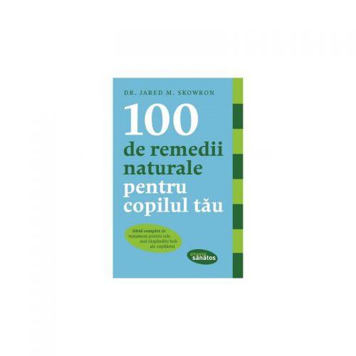100 de remedii naturale pentru copilul tau (ed. tiparita)