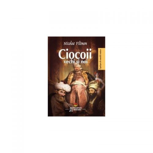 Ciocoii vechi si noi (ed. tiparita)