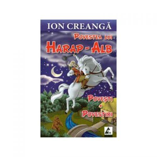 Povestea lui Harap-Alb. Povesti. Povestiri. (ed. tiparita)