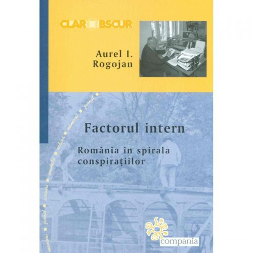Factorul intern: Romania in spirala conspiratiilor (ed. tiparita)