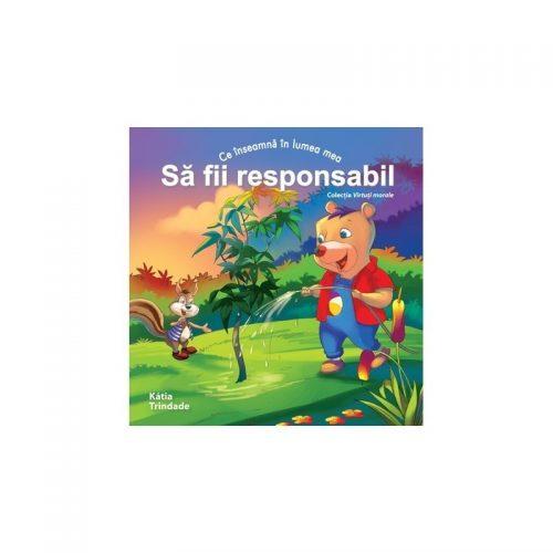 Ce inseamna in lumea mea: sa fii responsabil (copii 4-7 ani) (ed. tiparita)