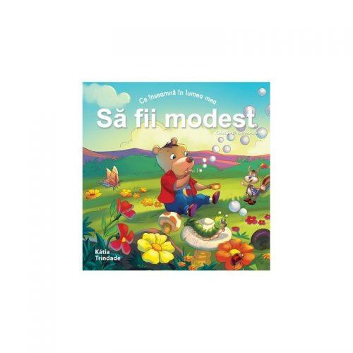 Ce inseamna in lumea mea: sa fii modest (copii 4-7 ani) (ed. tiparita)