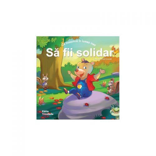 Ce inseamna in lumea mea: sa fii solidar (copii 4-7 ani) (ed. tiparita)