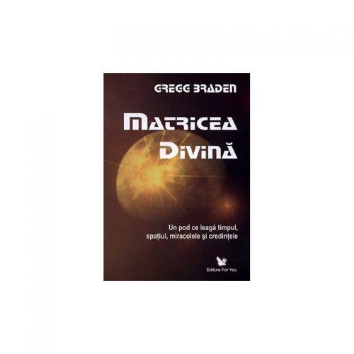 Matricea divina: un pod ce leaga timpul, spatiul, miracolele si credintele (ed. tiparita)