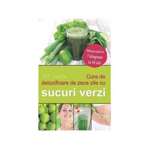 J. J. Smith | Cura de detoxificare de zece zile cu sucuri verzi (ed. tiparita)