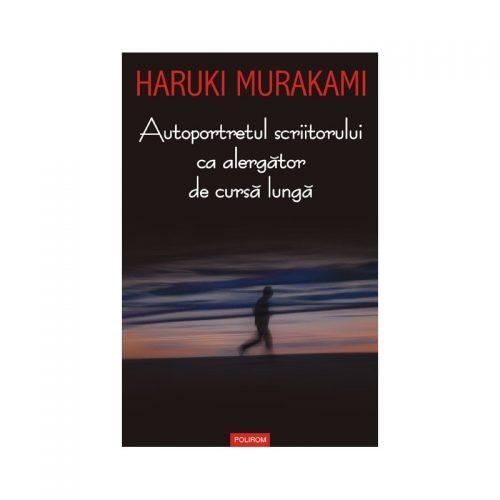 Haruki Murakami: Autoportretul scriitorului ca alergator de cursa lunga (ed. tiparita)