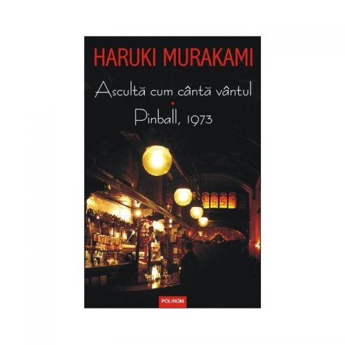Haruki Murakami: Asculta cum canta vantul. Pinball, 1973 (ed. tiparita)